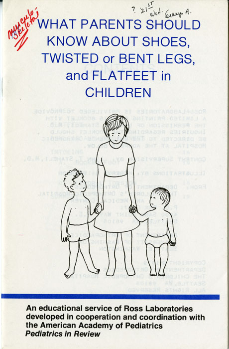 """What Parents Should Know about Shoes, Twisted or Bent Legs, and Flatfeet in Children"" pamphlet, 1979, published by the Department of Orthopedics, The Children's Orthopedic Hospital and Medical Center, Seattle, WA. H MS c477."